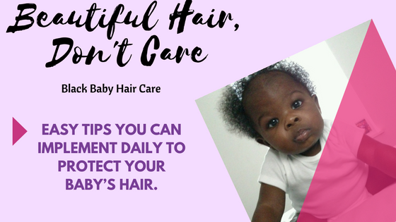 Beautiful Hair, Don't Care: Black Baby Hair Protective Tips