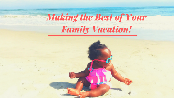 Making the Best of Your Family Vacation